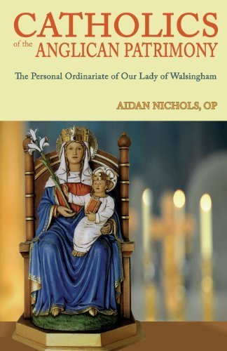 Catholics of the Anglican Patrimony. the Personal Ordinariate of Our Lady of Walsingham by Aidan Nichols (2013-05-27) par Aidan Nichols;