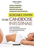Soignez enfin votre candidose intestinale: Fatigue chronique, troubles digestifs, irritation de la peau, manque de concentration...