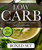 Low Carb and Low Cholesterol Guide and Cookbooks (Boxed Set): 3 Books In 1 Low Carb and Cholesterol Guide and Recipe Cookbooks