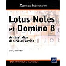 Lotus Notes et Domino 8 - Administration de serveurs Domino