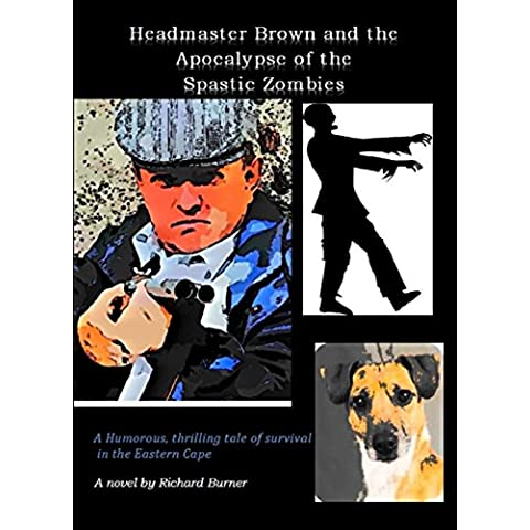 Headmaster Brown and the Apocalypse of the Spastic Zombies: A Humorous, thrilling tale of survival in the Eastern Cape (English Edition)