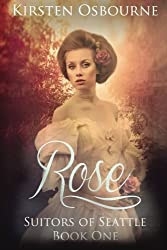 Rose: Suitors of Seattle Book 1 (Volume 1) by Kirsten Osbourne (2014-07-17)