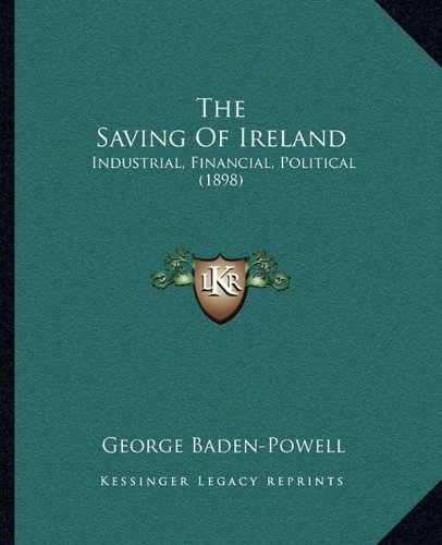 The Saving of Ireland: Industrial, Financial, Political (1898)