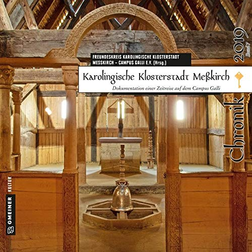 Karolingische Klosterstadt Meßkirch - Chronik 2019: Dokumentation einer Zeitreise auf dem Campus Galli (Chroniken im GMEINER-Verlag)