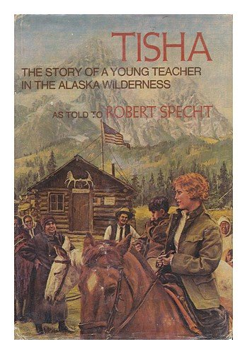 Tisha, The Story of A Young Teacher In The Alaskan Wilderness