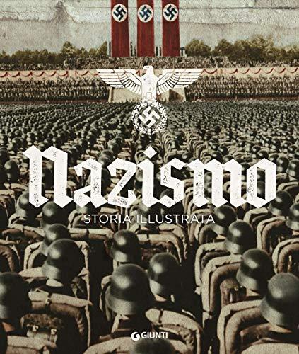 Nazismo. Storia illustrata. Ediz. illustrata