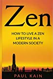 Zen: How to Live a Zen Lifestyle in a Modern Society