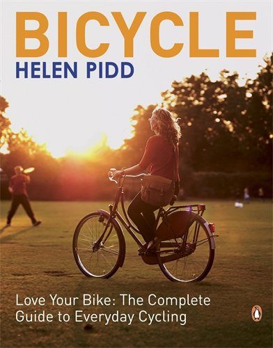 Bicycle: Love Your Bike: The Complete Guide To Everyday Cycling por Helen Pidd