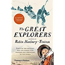 The Great Explorers: Forty of the Greatest Men and Women Who Changed Our Perception of the World