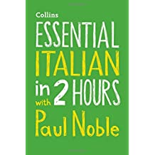 Essential Italian in 2 hours with Paul Noble: Your key to language success with the bestselling language coach (Collins Essential in 2 Hours)