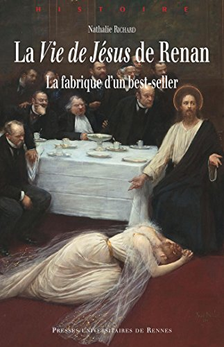 La Vie de Jésus de Renan (Histoire) par Richard Nathalie