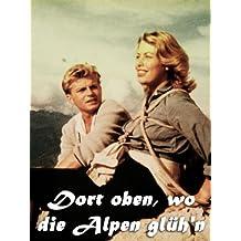 Dort Oben, Wo Die Alpen Glueh'N