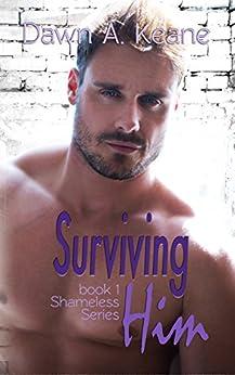 Surviving Him (Shameless Book 1) by [Keane, Dawn A]
