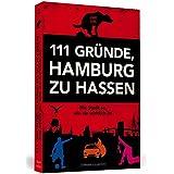 111 Gründe, Hamburg zu hassen: Die Stadt so, wie sie wirklich ist