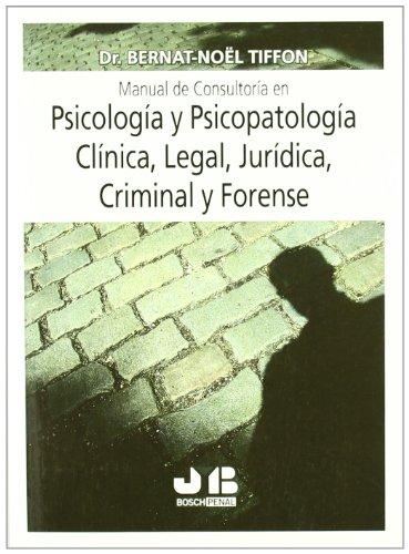 Manual de consultoría en Psicología y Psicopatología Clínica, Legal, Jurídica, Criminal y Forense. por Bernat-Noël Tiffon Nonis