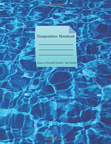 Composition Notebook: 8.5x11, College Ruled, 100 pages. Fashionable Cover with Swimming Pool Water background.