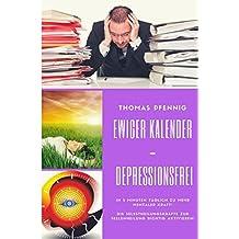 Ewiger Kalender - DEPRESSIONSFREI: In 5 Minuten täglich zu mehr mentaler Kraft! Die Selbstheilungskräfte zur Seelenheilung richtig aktivieren!