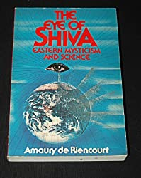 The Eye of Shiva: Eastern Mysticism and Science by Amaury De Riencourt (1980-12-08)