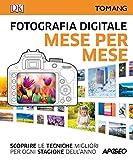 Fotografia digitale. Mese per mese. Scoprire le tecniche migliori per ogni stagione dell'anno