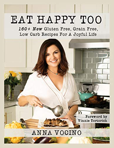 Eat Happy Too: 160+ New Gluten Free, Grain Free, Low Carb Recipes for a Joyful Life (English Edition)