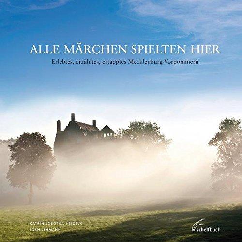 Alle Märchen spielten hier - Erlebtes, erzähltes, ertapptes Mecklenburg-Vorpommern