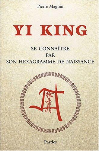 Yi King : Se connaître par son hexagramme de naissance par Pierre Magnin