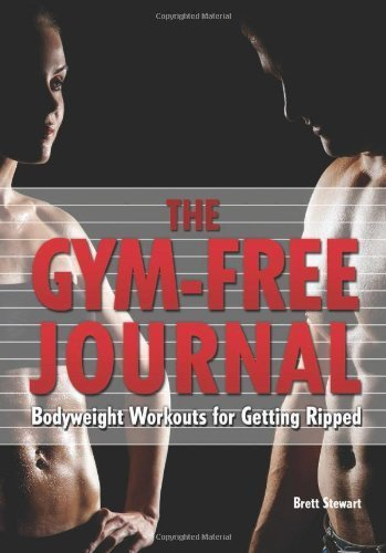 Gym-Free Journal: Bodyweight Workouts for Getting Ripped by Stewart, Brett (2014) Paperback
