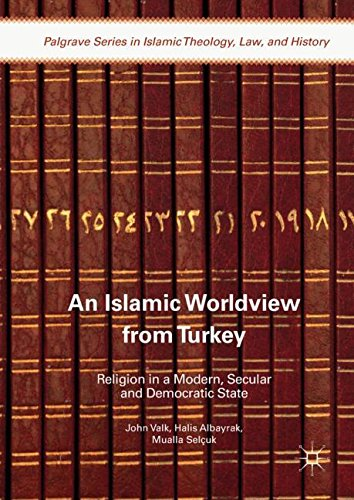 An Islamic Worldview from Turkey: Religion in a Modern, Secular and Democratic State (Palgrave Series in Islamic Theology, Law, and History)