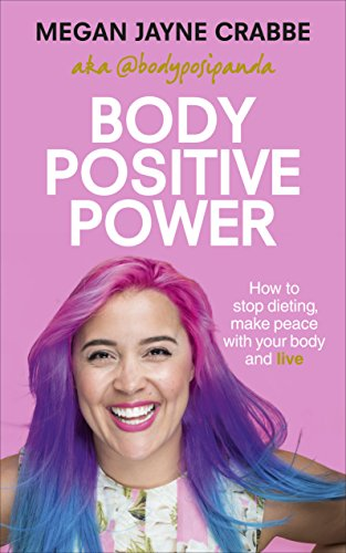 Body Positive Power: How to stop dieting, make peace with your body and live (English Edition)