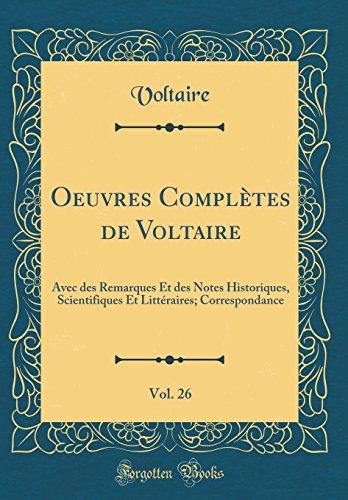 Oeuvres Complètes de Voltaire, Vol. 26: Avec Des Remarques Et Des Notes Historiques, Scientifiques Et Littéraires; Correspondance (Classic Reprint) par Voltaire