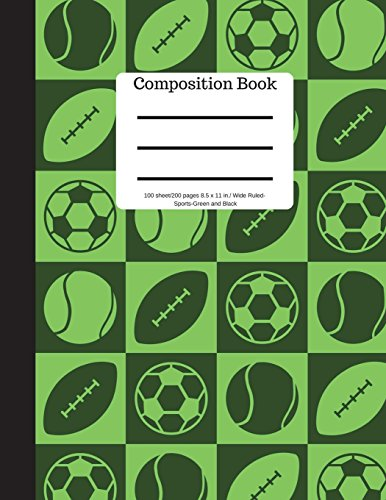 Composition Book 100 sheet/200 pages 8.5 x 11 in.-Wide Ruled Sports Green Black: Baseball Tennis Soccer Football Futbol Sports Writing Notebook | Soft Cover Futbol Back Cover