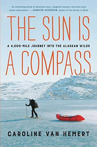 The Sun Is a Compass: A 4,000-Mile Journey into the Alaskan Wilds (English Edition)