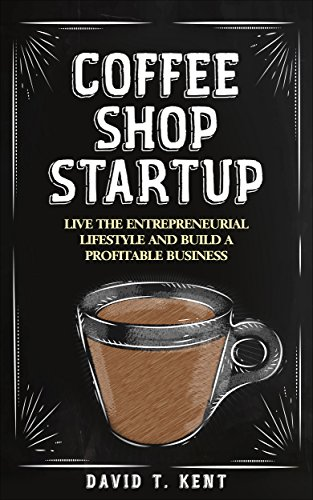 Pdf Free Download Coffee Shop Startup Live The Entrepreneurial