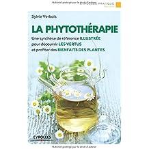 La phytothérapie: Une synthèse de référence illustrée pour découvrir les vertus et profiter des bienfaits des plantes.