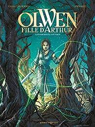 Olwen fille d'Arthur, tome 1: La damoiselle sauvage par Olivier Legrand
