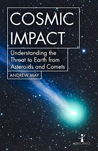 Cosmic Impact: Understanding the Threat to Earth from Asteroids and Comets (Hot Science) (English Edition)