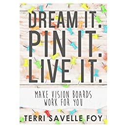 Dream it  Pin it  Live it : Make Vision Boards Work For You