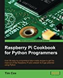Raspberry Pi Cookbook for Python Programmers by Tim Cox (2014-04-16)