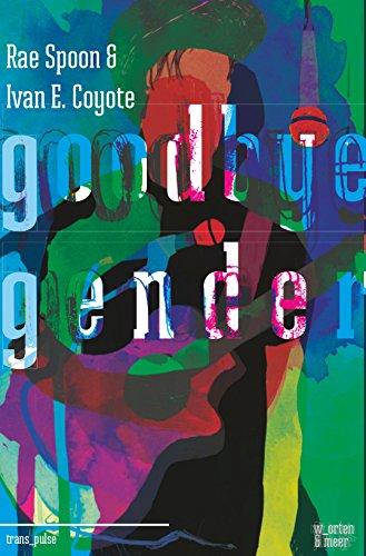 goodbye gender von rae spoon & ivan e. coyote