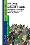 Adolescenti in crescita. L'ACT per aiutare i giovani a gestire le emozioni, raggiungere obiettivi, costruire relazioni sociali