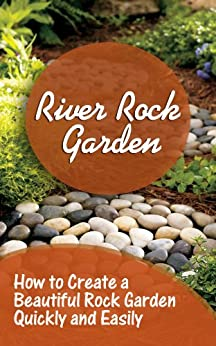 River Rock Garden: How to Create a Beautiful Rock Garden Quickly and Easily (English Edition) par [Dieter, Jessie]
