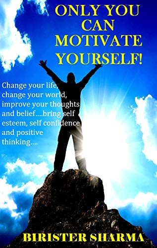Only You Can Motivate Yourself!: Change Your Life... Change Your World...(Self help,self help books, motivational self help books) book cover