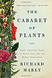 The Cabaret of Plants: Forty Thousand Years of Plant Life and the Human Imagination by Richard Mabey (2016-01-11)