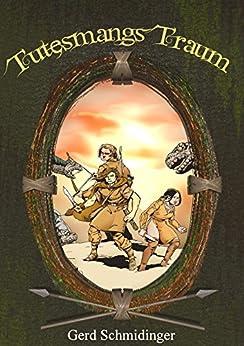Tutesmangs Traum (Der Stein des Zauberers 1) (German Edition) par [Schmidinger, Gerd]