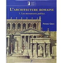 L'architecture romaine du début du IIIe siècle avant J-C à la fin du Haut-Empire : Tome 1, Les monuments publics (Les manuels d'art et d'archéologie antiques)
