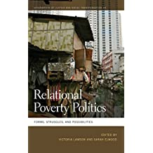 Relational Poverty Politics: Forms, Struggles, and Possibilities (Geographies of Justice and Social Transformation Series)