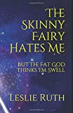 The Skinny Fairy Hates Me: ... But the Fat God Thinks I'm Swell