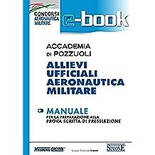 Accademia di Pozzuoli - Allievi Ufficiali Aeronautica Militare - Manuale: Manuale per la preparazione alla prova scritta di preselezione