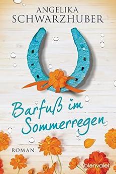 Barfuß im Sommerregen: Roman von [Schwarzhuber, Angelika]