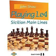 Playing 1.E4: Sicilian Main Lines (Grandmaster Guide)
